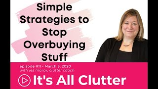 Ask Jes, Episode 11: Simple Strategies to Stop Overbuying Stuff