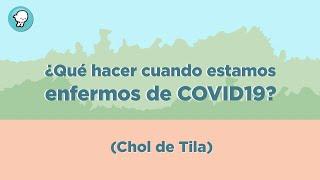¿Qué hacer cuando estamos enfermos de COVID19? (Chol de Tila)