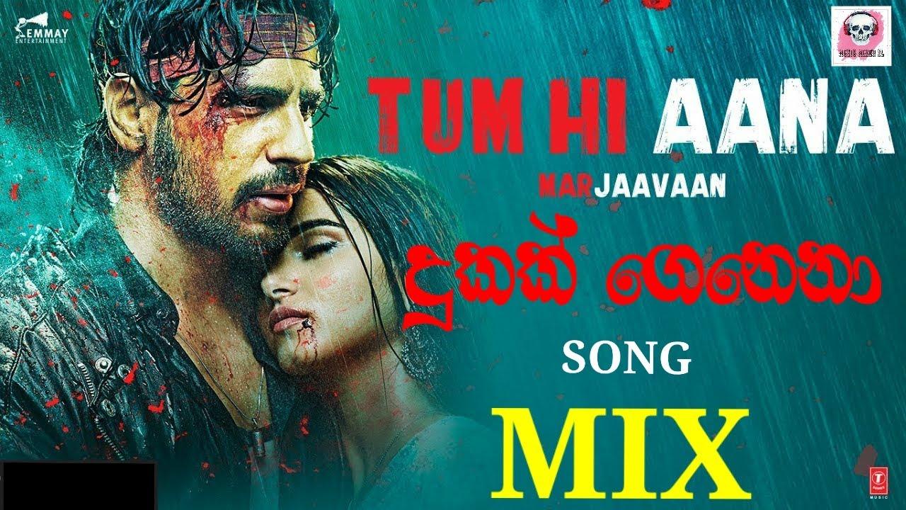 Download Tum Hi Aana &  Dukak Genena (දුකක් ගෙනෙනා) / Hindi & Sinhala Song Mix