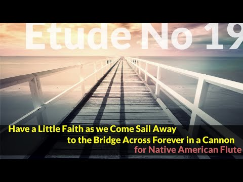 Native American Flute Etude No. 19 - Have a Little Faith as We Come Sail Away ...