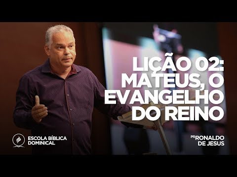 Lição 2 – Mateus o Evangelho do Reino  Pr Ronaldo de Jesus  EBD - 130119