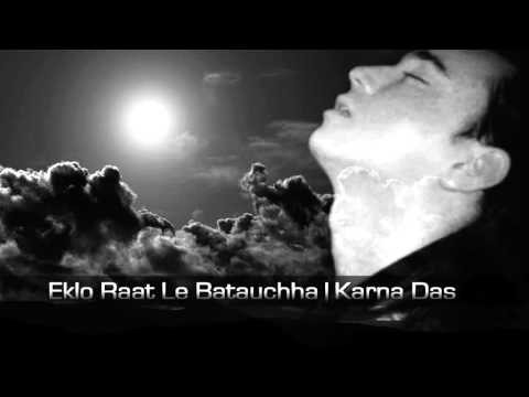 Eklo Raatle Batauchha - by Karna Das [with Lyrics]