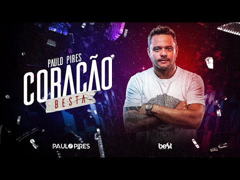 Paulo Pires – Coração Besta (Letra)