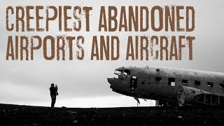 Creepiest Abandoned Airports and Aircraft