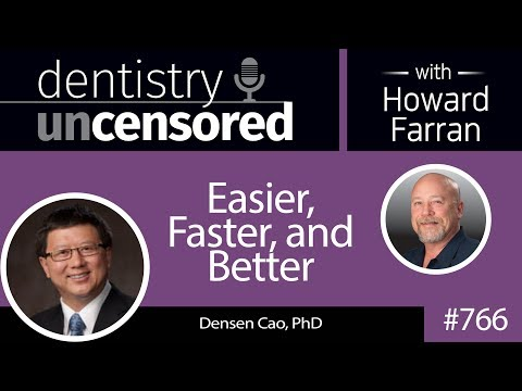 766 Easier, Faster, and Better with Densen B. Cao, PhD : Dentistry Uncensored with Howard Farran