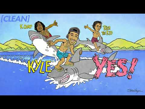 [CLEAN] KYLE - YES! (feat. Rich The Kid & K CAMP)