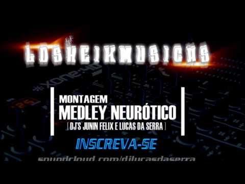MONTAGEM - MEDLEY NEURÓTICO [ DJ'S JUNIN FELIX E LUCAS DA SERRA ]