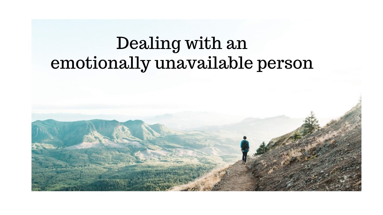 How to deal with an emotionally unavailable / avoidant husband / boyfriend