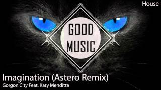 Gorgon City Feat. Katy Menditta - Imagination (Astero Remix) [House]