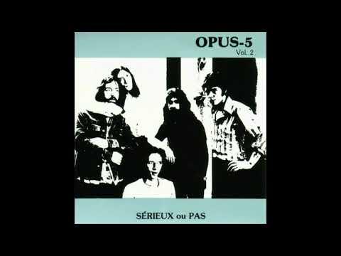 OPUS-5 - Serieux Ou Pas [full album]