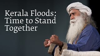 Sadhgurus Message on Kerala Floods: Time to Stand Together