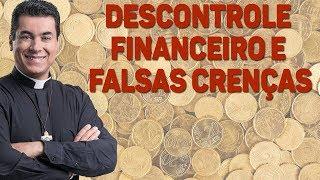 Descontrole Financeiro e Falsas Crenças  - Pe. Chrystian Shankar