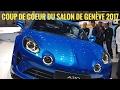COUP DE COEUR Salon de Genève 2017 Alpine A110 Toyota Peugeot etc....