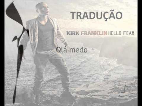 Kirk Franklin - Hello Fear - Tradução