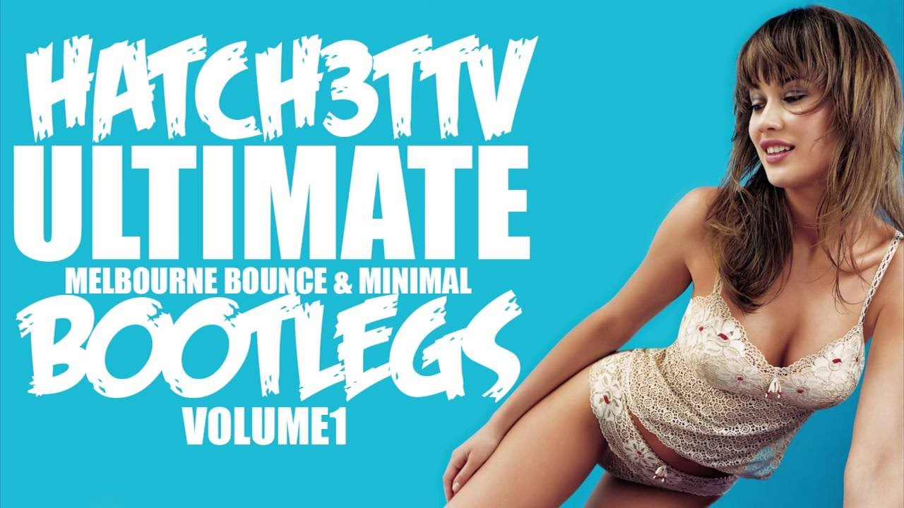 ULTIMATE MELBOURNE BOUNCE & MINIMAL BOOTLEGS VOLUME 1 MIXED BY HATCH3T