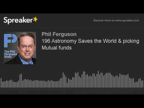 196 Astronomy Saves the World & picking Mutual funds
