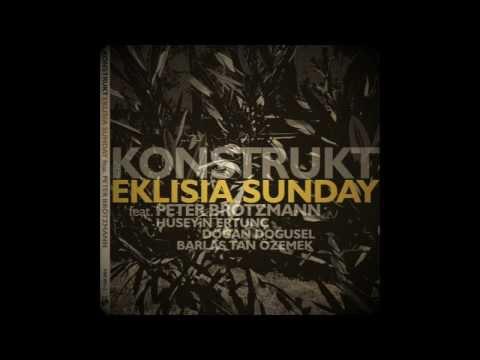 Konstrukt / Brötzmann / Ertunç / Doğusel - Eklisia Sunday Part I