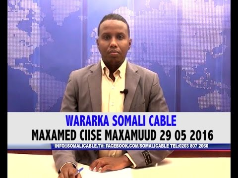 WARARKA SOMALI CABLE MAXAMED CIISE MAXAMUUD 29 05 2016
