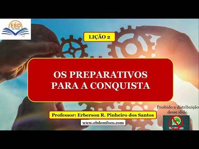 LIÇÃO 2 - OS PREPARATIVOS PARA A CONQUISTA