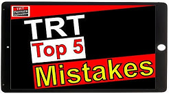 Testosterone Replacement Therapy Top 5 Mistakes
