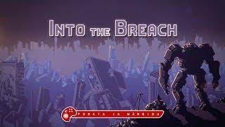 Puhata ja mängida: Into the Breach (PC)