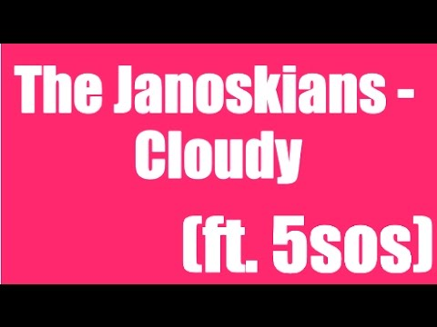 The Janoskians - Cloudy (ft. 5sos) lyrics