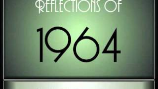 reflections of 1964   part 1 ♫ ♫ 65 songs
