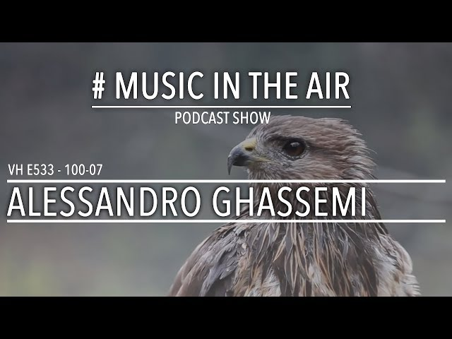 PodcastShow | Music in the Air VH 100-07 w/ ALESSANDRO GHASSEMI