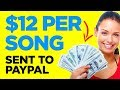 EARN $12 PER SONG - SENT TO PAYPAL