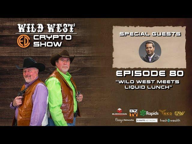 Wild West Crypto Show Episode 80 | Wild West Meets Liquid Lunch