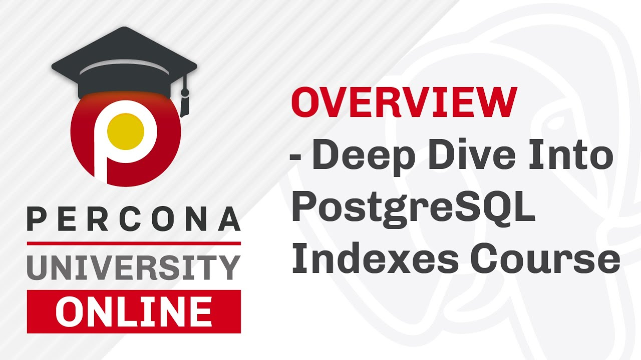 Lesson #1 - Overview -  Deep Dive Into PostgreSQL Indexes Course - Percona University Online