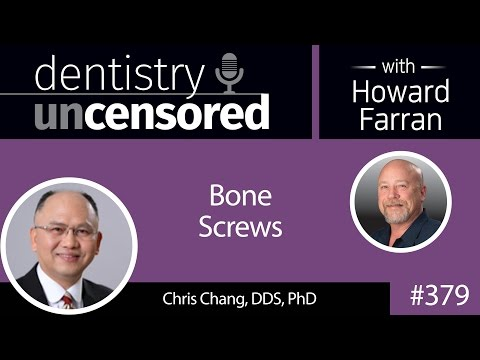 379 Bone Screws with Chris Chang : Dentistry Uncensored with Howard Farran