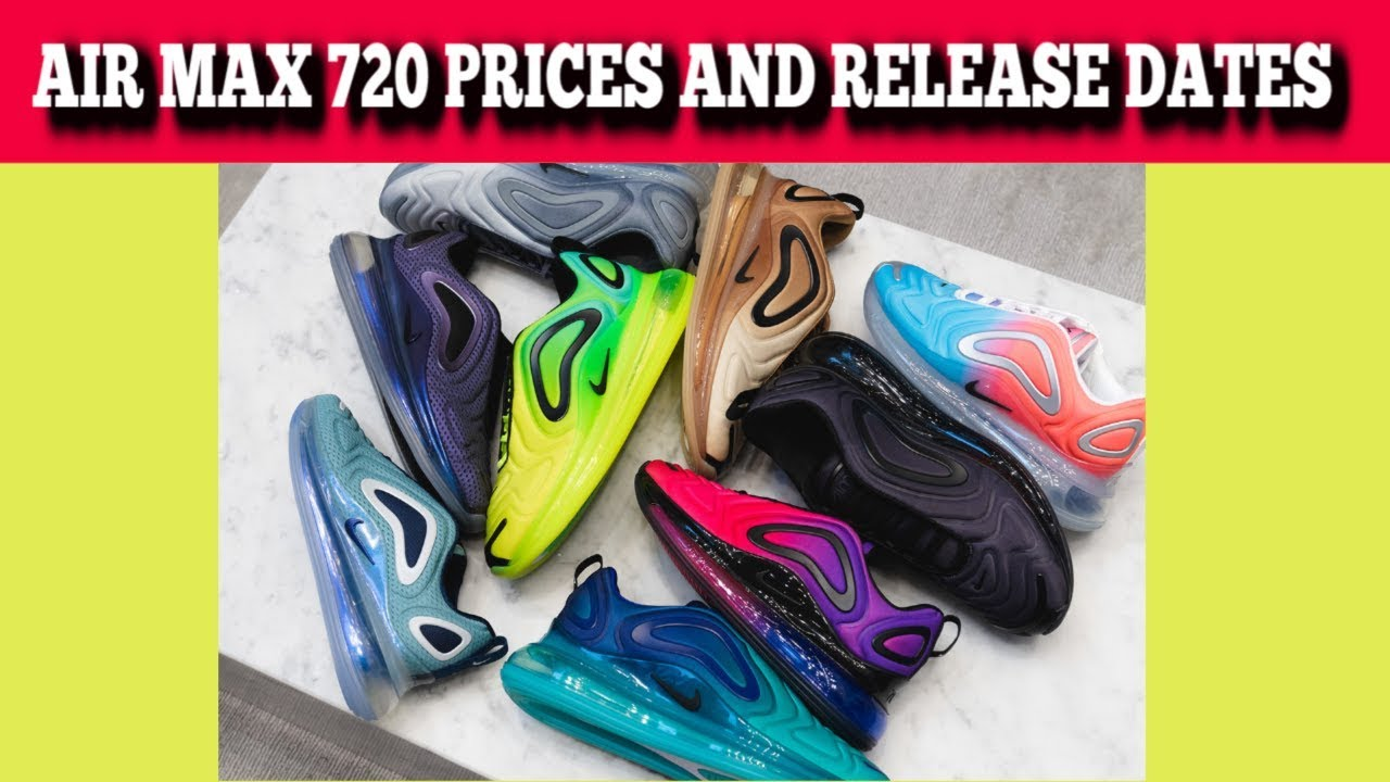 fde841b67721 NIKE AIR MAX 720 PRICES AND RELEASE DATES - YouTube