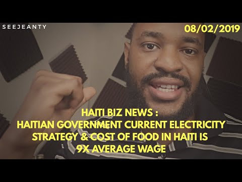 Haitian Government current electricity strategy & Cost of Food in Haiti : 08/02/2019 HBN