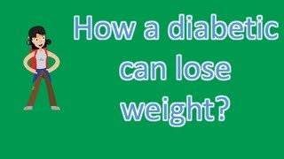 How a diabetic can lose weight ? |Health Forum