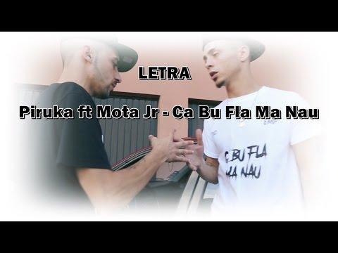 Piruka ft Mota Jr - Ca Bu Fla Ma Nau (Letra)