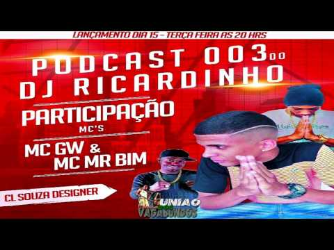 PODCAST 003 - PART MC GW & MR BIM [ DJ RICARDINHO DE SG ]