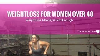 Weightloss for Women over 40 | Weightloss is Not Enough...