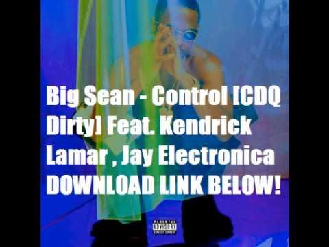 Big Sean - Control [CDQ-Dirty] Feat  Kendrick Lamar & Jay Electronica [Download]