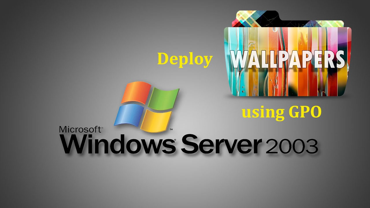 server 2003 how to deploy wallpapers in client systems using group policy in windows server 2003