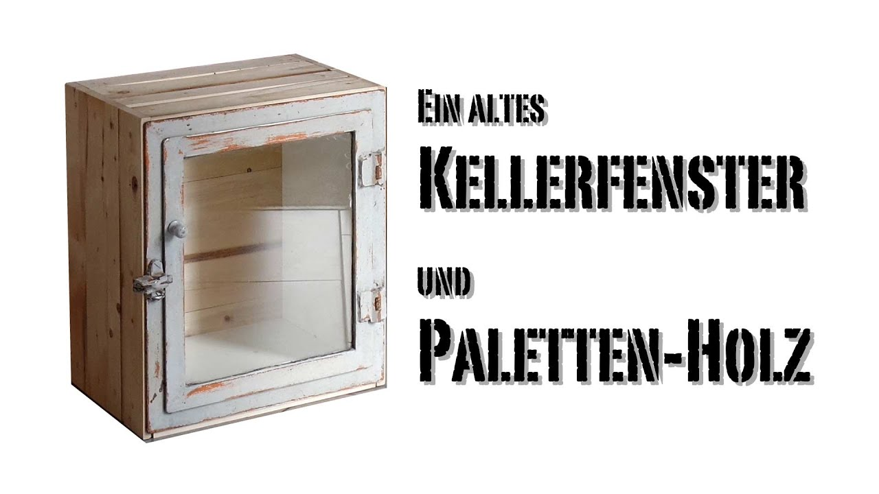 m bel selber bauen schrank aus altem kellerfenster und paletten holz youtube. Black Bedroom Furniture Sets. Home Design Ideas
