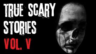 TRUE SCARY STORIES | Ultimate Compilation [VOL.5]