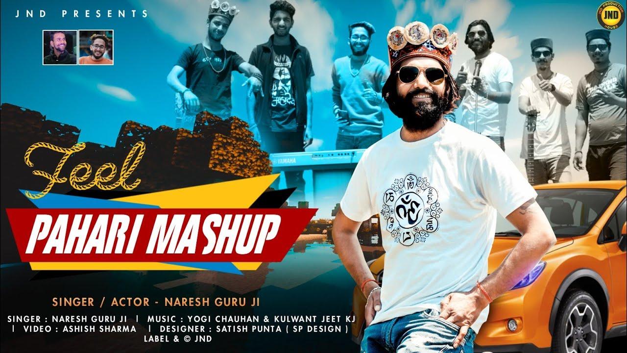 Feel new Pahari  Mashup 2021 । Naresh Guru Ji ।। Yogi chauhan & Kulwant kj ।। Ashish s.