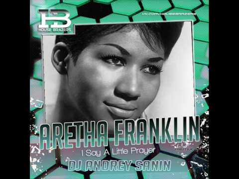 Aretha Franklin - I Say A Little Prayer (Dj Andrey Sanin Ext. RMX)