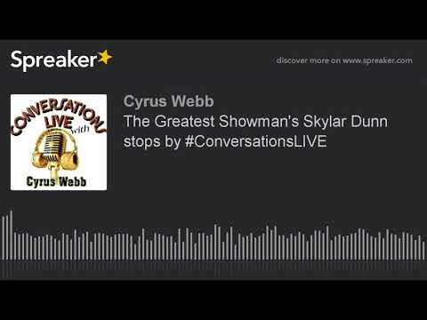 The Greatest Showman's Skylar Dunn stops by #ConversationsLIVE streaming vf