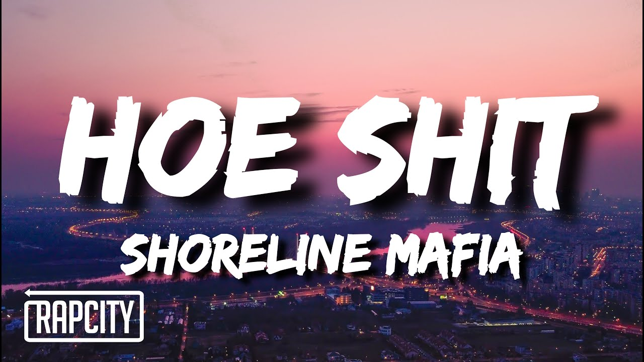 Shoreline Mafia - Hoe Shit (Lyrics)