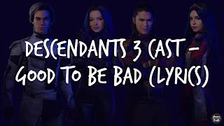 Descendants 3 Cast - Good to Be Bad (Lyrics)