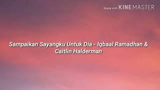 """Gambar cover Official lyrics video lagu """"Sampaikan Sayangku Untuk Dia - Iqbaal Ramadhan & Caitlin Halderman"""""""