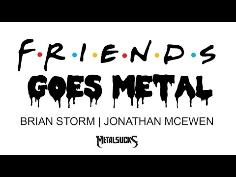 """Friends"" Theme Song Goes Death Metal 