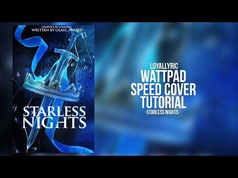 STARLESS NIGHTS - WATTPAD SPEED COVER TUTORIAL